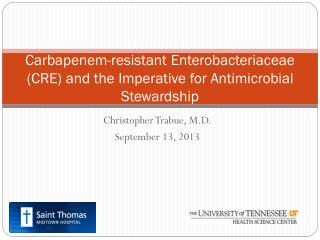Carbapenem -resistant  Enterobacteriaceae  (CRE) and the Imperative for Antimicrobial Stewardship