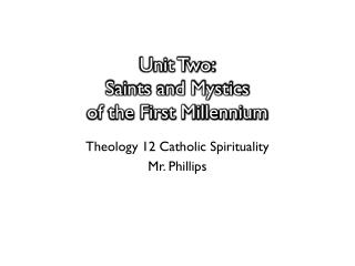 Unit Two: Saints and Mystics  of the First Millennium