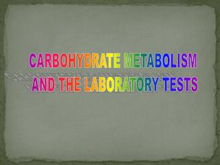 CARBOHYDRATE METABOLISM  AND THE LABORATORY TESTS