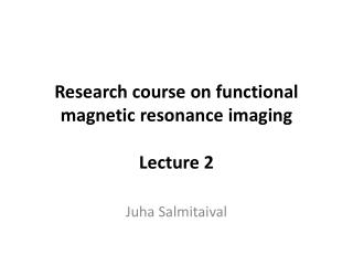 Research course on functional magnetic resonance imaging Lecture 2