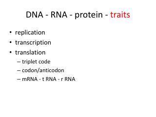 DNA - RNA - protein - traits