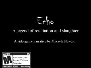 Echo A legend of retaliation and  slaughter