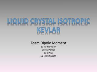 Team Dipole Moment Barry Herndon Corey Parker Leo Pike Luis Whitworth