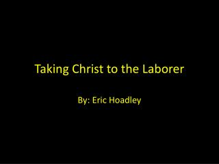 Taking Christ to the Laborer