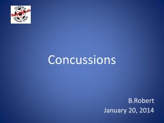 Concussions B.Robert January 20, 2014