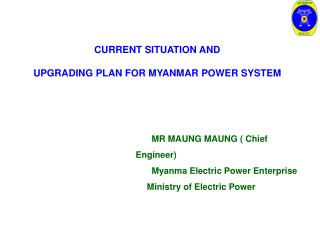CURRENT SITUATION AND UPGRADING PLAN FOR MYANMAR POWER SYSTEM