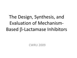 The Design, Synthesis, and Evaluation of Mechanism-Based  b - Lactamase  Inhibitors