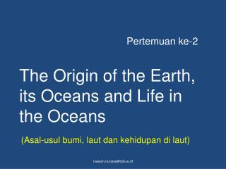 The Origin of the Earth, its Oceans and Life in the Oceans