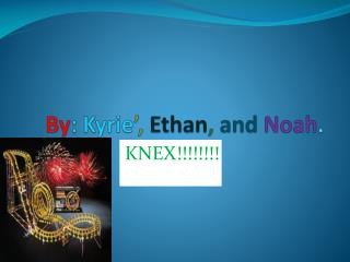 By : Kyrie ', Ethan ,  and Noah .