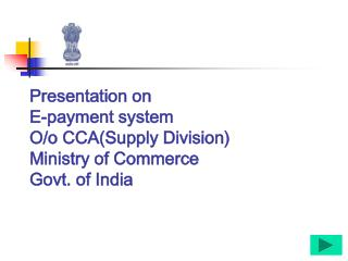 Presentation on E-payment system O/o CCA(Supply Division) Ministry of Commerce Govt. of India