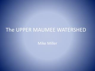 The UPPER MAUMEE WATERSHED