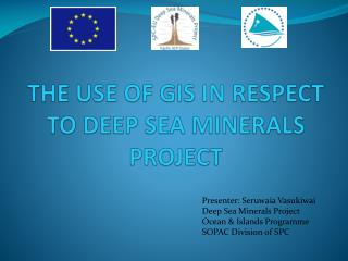 THE USE OF GIS IN RESPECT TO DEEP SEA MINERALS PROJECT