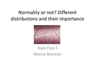 Normality or not? Different distributions and their importance