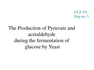The Production of  Pyruvate  and  acetaldehyde  during the fermentation of  glucose by Yeast