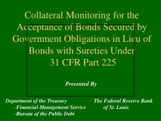 Collateral Monitoring for the Acceptance of Bonds Secured by Government Obligations in Lieu of Bonds with Sureties Under