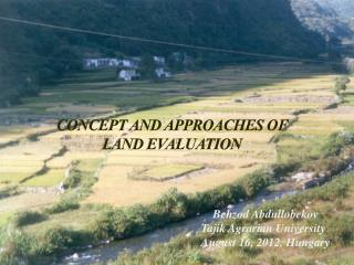 CONCEPT AND APPROACHES OF      LAND EVALUATION