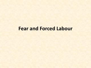 Fear and Forced  Labour