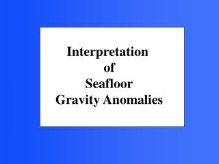 Interpretation  of Seafloor Gravity Anomalies