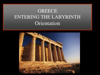GREECE ENTERING THE LABYRINTH Orientation