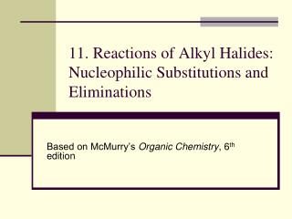 11. Reactions of Alkyl Halides: Nucleophilic Substitutions and Eliminations