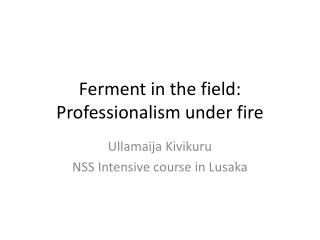 Ferment in the field: Professionalism under fire