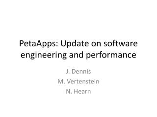 PetaApps : Update on software engineering and performance