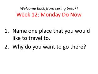 Welcome  b ack from spring break! Week 12: Monday Do Now