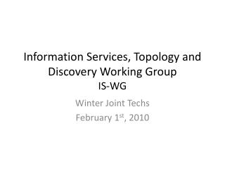 Information Services, Topology and Discovery Working Group IS-WG