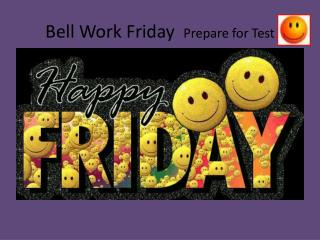 Bell Work  Friday   Prepare for Test