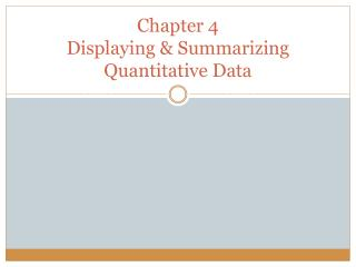 Chapter 4 Displaying & Summarizing Quantitative Data