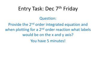 Entry Task: Dec 7 th Friday