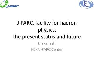 J-PARC, facility for hadron physics, the present status and future