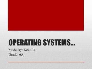 OPERATING SYSTEMS…