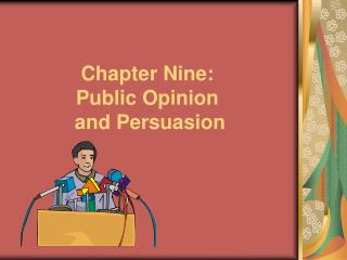 Chapter Nine:  Public Opinion  and Persuasion