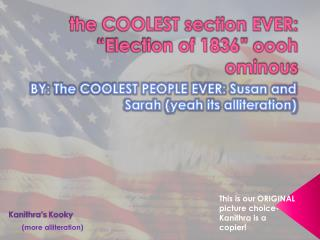 "the COOLEST section EVER: ""Election of 1836""  oooh  ominous"