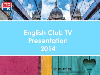 English Club TV  Presentation 2014