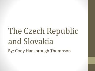 The Czech Republic and Slovakia
