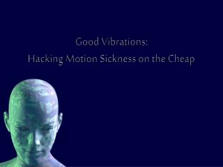 Good Vibrations: Hacking Motion Sickness on the Cheap