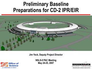Preliminary Baseline Preparations for CD-2 IPR/EIR