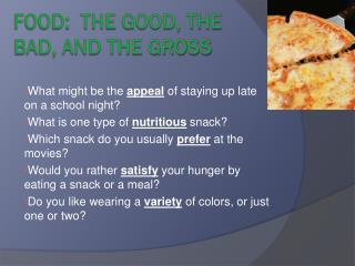 Food: The Good, the bad, and the gross