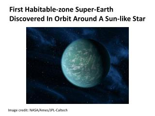 First Habitable-zone Super-Earth Discovered In Orbit Around A Sun-like Star