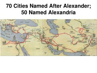 70 Cities Named After Alexander; 50 Named Alexandria