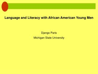 Language and Literacy with African  American  Young Men Django Paris Michigan State University
