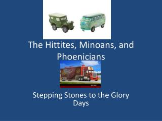 The Hittites, Minoans, and Phoenicians