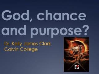God, chance and purpose?