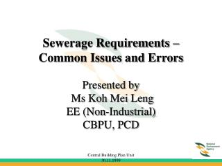 Sewerage Requirements – Common Issues and Errors Presented by  Ms Koh Mei Leng EE (Non-Industrial) CBPU, PCD