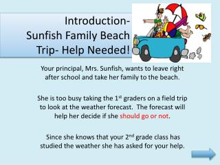 Introduction-  Sunfish Family Beach Trip- Help  Needed!