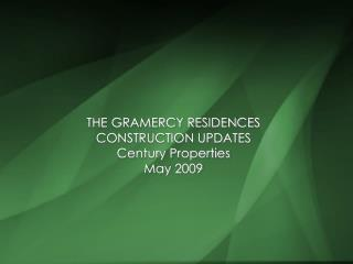 THE GRAMERCY RESIDENCES CONSTRUCTION UPDATES Century Properties  May 2009