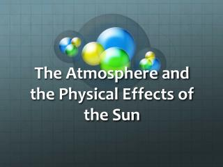 The Atmosphere and the Physical Effects of the Sun