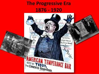 The Progressive Era 1876 - 1920